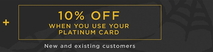 plus 10 percent off when you use your Platinum Card. New and existing customers.
