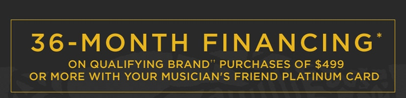 36 month financing* on qualifying brand†† purchases of 499 dollars or more with your Musician's Friend Platinum Card.