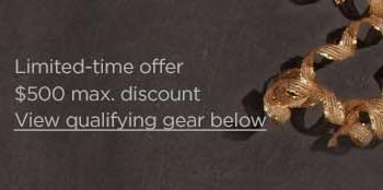 Limited-time offer. 500 dollar maximum discount. View qualifying gear.