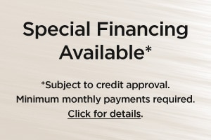 Special Financing Available. Subject to credit approval. Minimum monthly payments required. Click for details.
