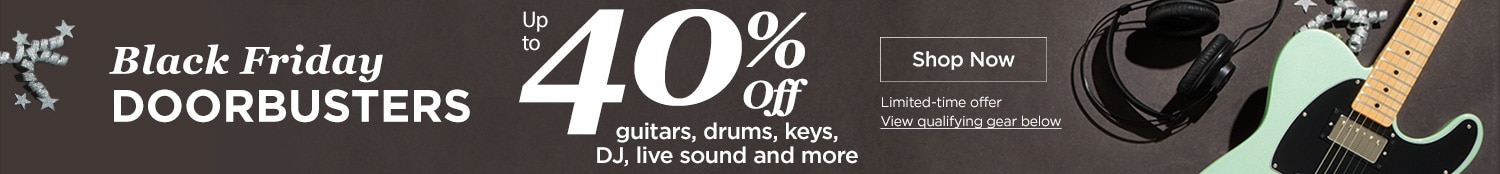 Black Friday Doorbusters up to 40 percent off guitars, drums, key, DJ, live sound and more. Shop now, limited-time offer view qualifying gear below