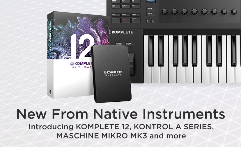 New From Native Instruments, introducing KOMPLETE 12, KONTROL A Series, MASCHINE MIKRO MK3 and more.