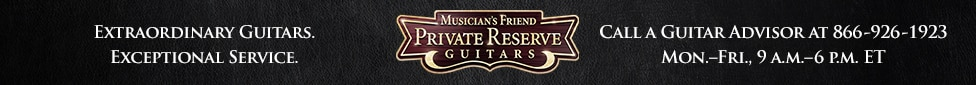 Extraordinary guitars. Exceptional service. Musician's Friend Private Reserve Guitars.