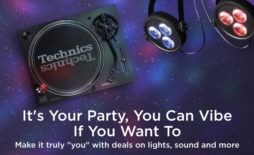 "It's your party, you can vibe if you want to make it trully ""you"" with deals on lights, sounds and more."