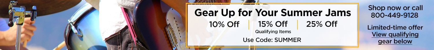 Gear up for your summer Jams, 10% off, 15% off and 25% off qualifying items. Use code: S U M M E R . Shop now or call 800-449-9128. Limited time offer, view qualifying gear below.