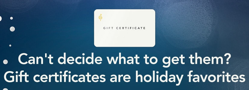 Can't decide what to get them? Gift certificates are holiday favorites