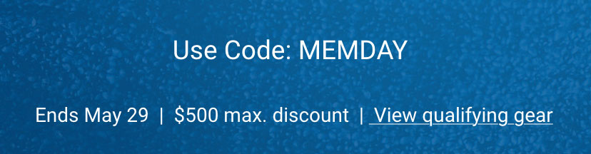 Use code: M E M D A Y. Ends May 29. 500 dollars maximum discount.
