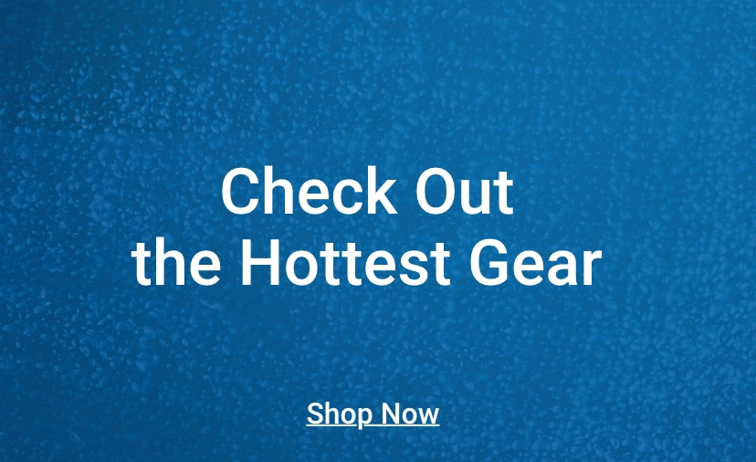 Check out the hottest gear. Shop now.