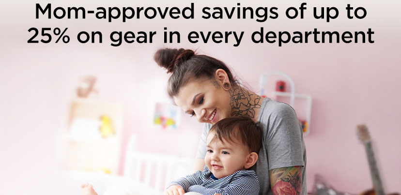 Mom-approved savings of up to 25% on gear in every department
