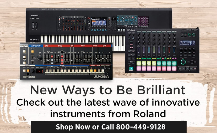 New ways to be brilliant. Check out the latest wave of innovative instruments from Roland. Shop now or call 800 449 9128