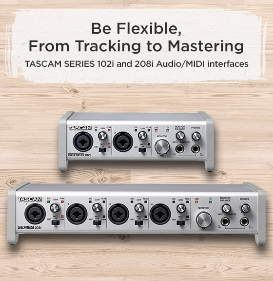 Be flexible, from tracking to mastering. TASCAM Series 102i and 208i audio/midi interfaces.