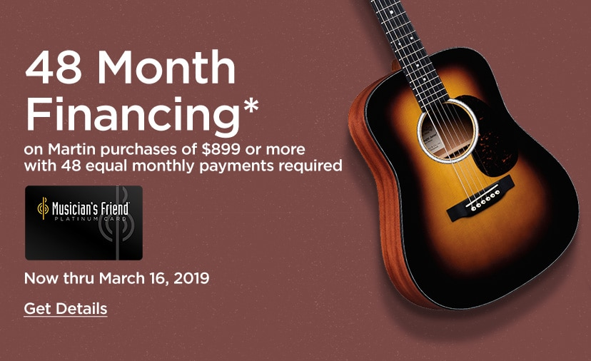 48 month financing on Martin purcases of 899 Dollars or more with 48 equal monthly payments required. Now thru March 16, 2019. Get Details
