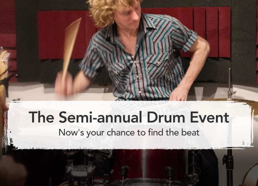 The semi annual drum event. Now's your chance to find the beat