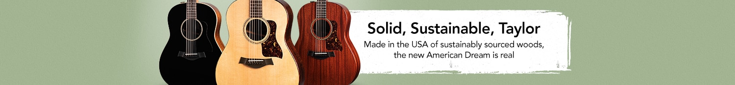 Solid, Sustainable, Taylor. Made in the USA of sustainably sourced woods, the new American Dream is real