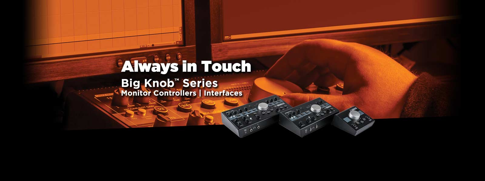 Big knob series monitor controllers and interfaces