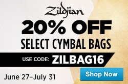 twenty percent off Zildjian select cymbal bags use code Z I L B A G one six effective June twenty seven to july thirty first
