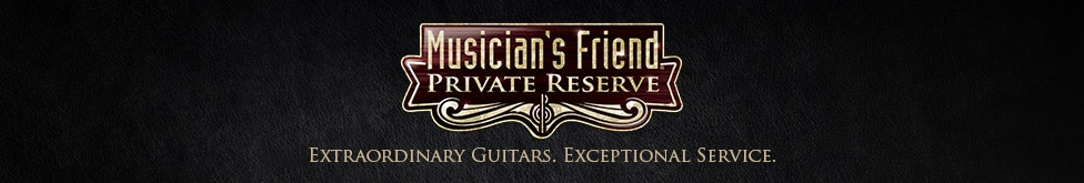 Musician's Friend private reserve. Extraordinary guitars, Exceptional Service.