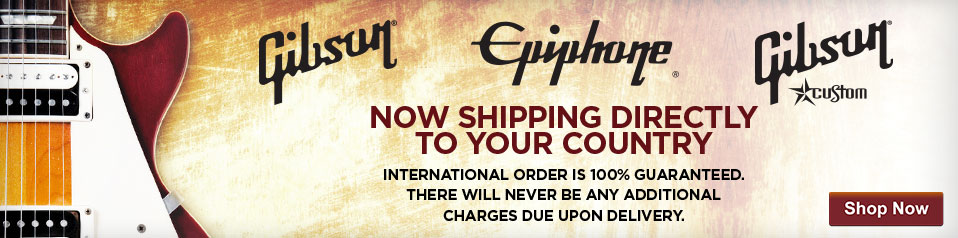 Gibson, Epiphone, Gibson Custom Guitars International Shipping Orders