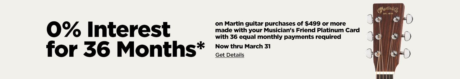 0% Interest for 36 Months* on Martin guitar purchases $499 or more