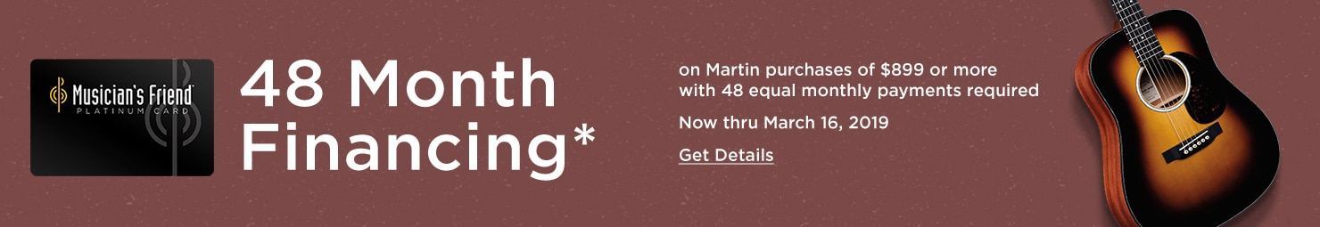 48 Month Financing* On Martin purchases of $899 or more with 48 equal monthly payments required Now through March 16th, 2019 Get Details