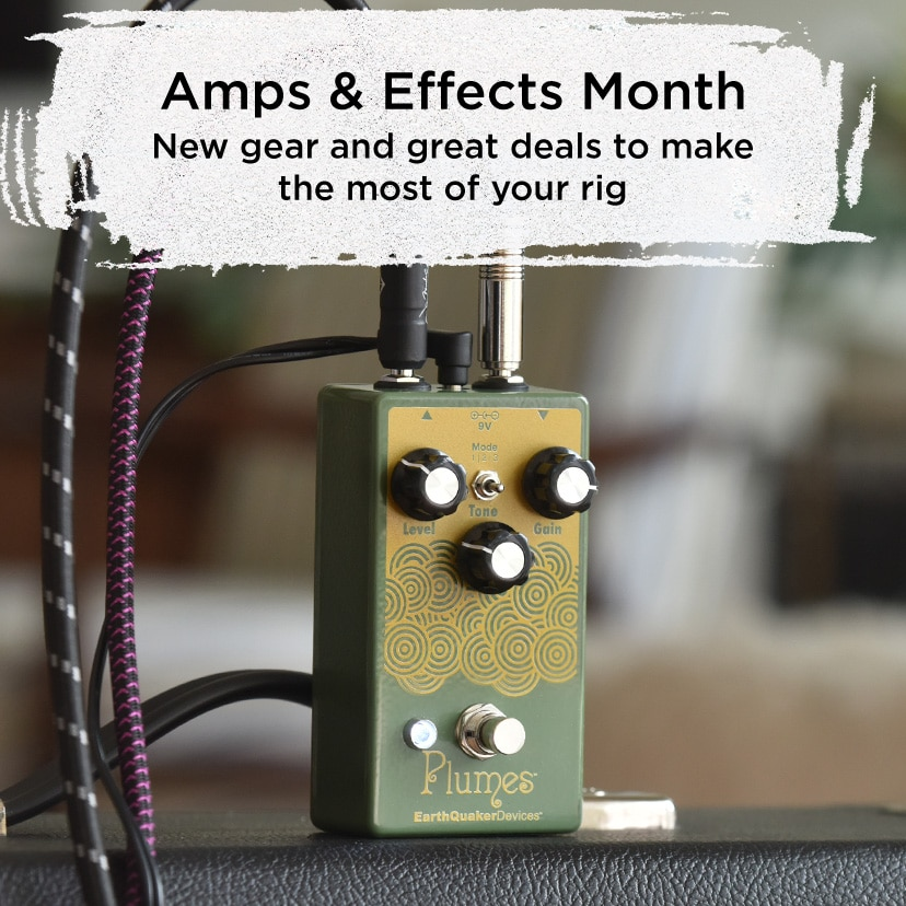 Amps & Effects Month New gear and great deals to make the most of your rig