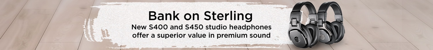Bank on Sterling. New S400 and S450 studio headphones offer a superior value in premium sound.