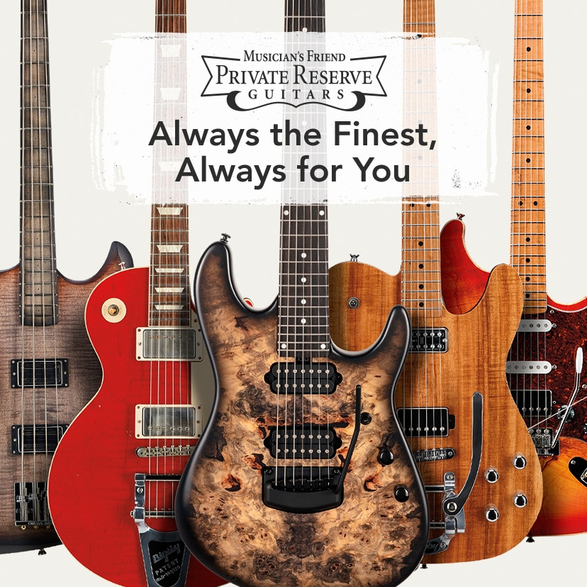 Musician's Friend Private Reserve Guitars. Always the finest, always for you