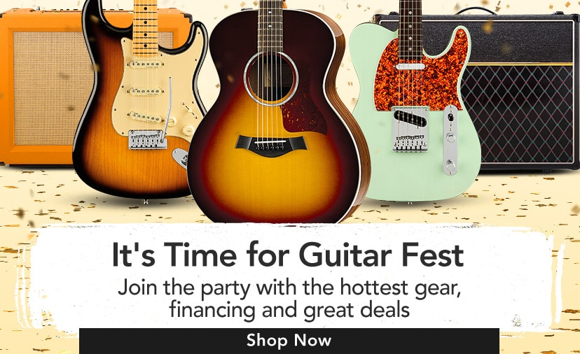 It's time for guitar fest. Join the party with the hottest gear, financing and great deals. Join the celebration